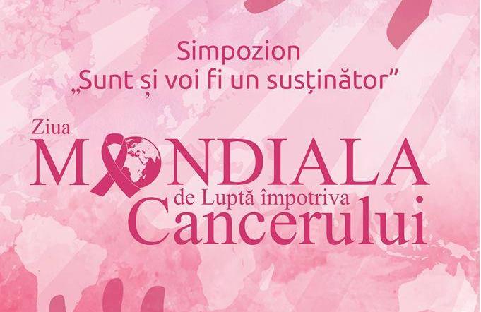 """Simpozion – """"Sunt și voi fi un susținător"""" Ziua Mondială de Luptă împotriva Cancerului"""